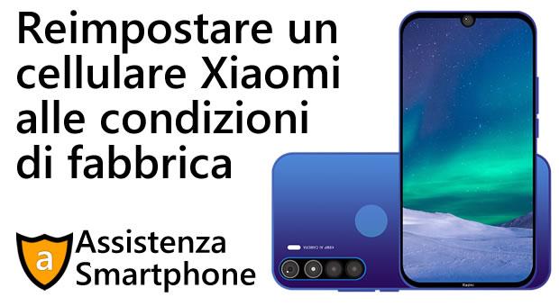 Reimpostare un cellulare Xiaomi alle condizioni di fabbrica